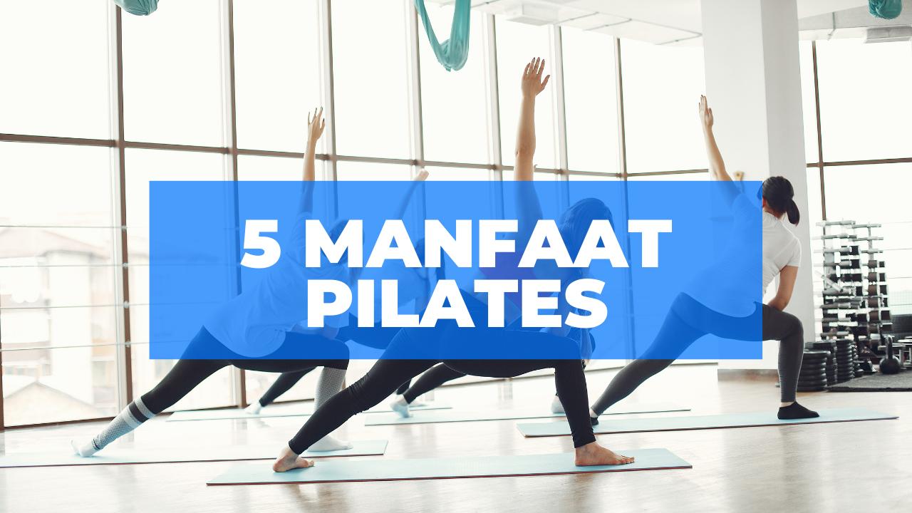 5 Manfaat Pilates: Postur Tubuh Ideal