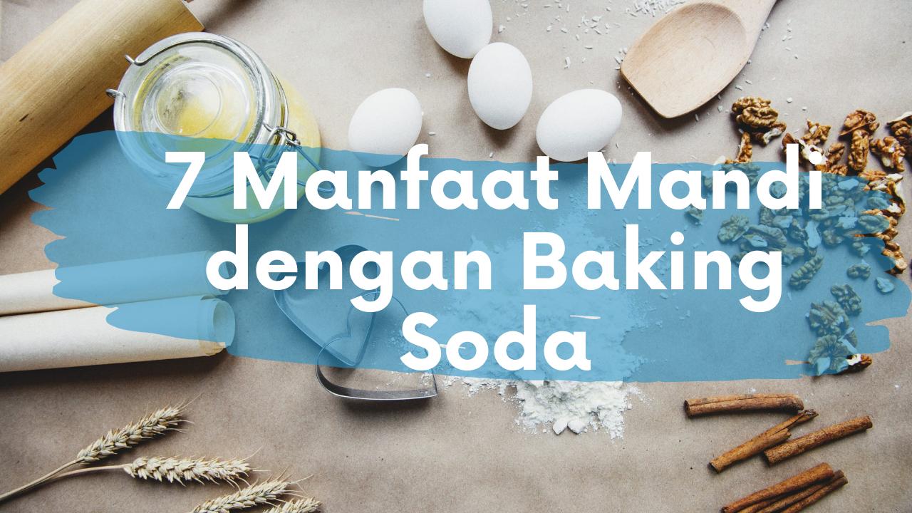 7 Manfaat Mandi dengan Baking Soda